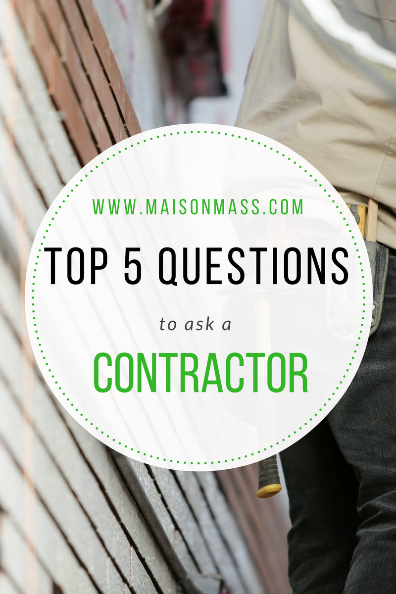 What To Ask Your Contractor: Top 5 Things To Ask When Choosing A Contractor • Maison Mass