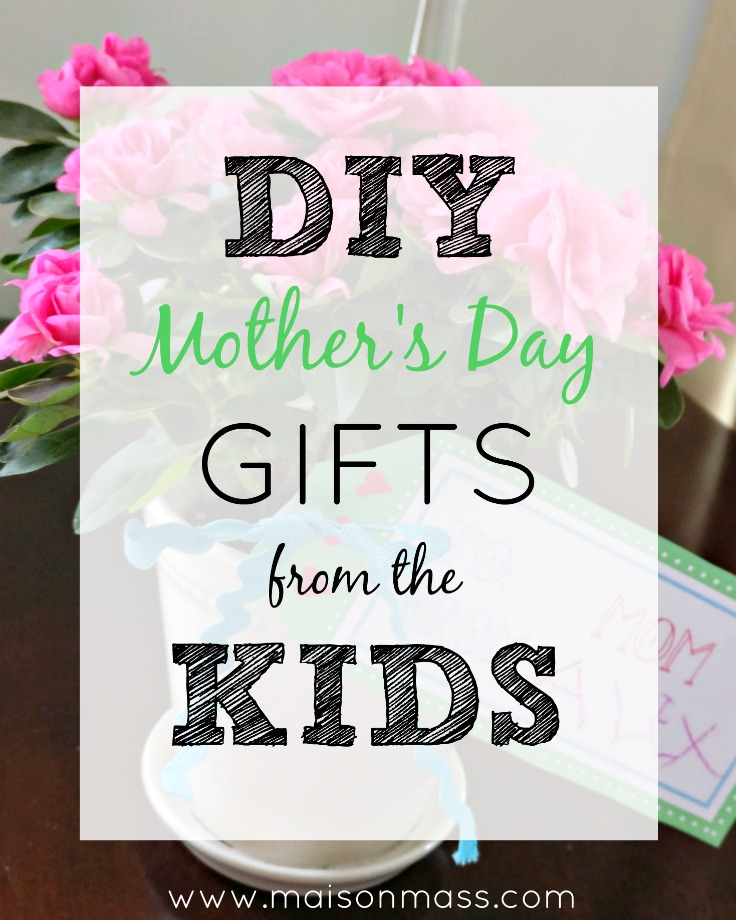 Three Easy DIY Kids' Mother's Day Gifts • Maison Mass